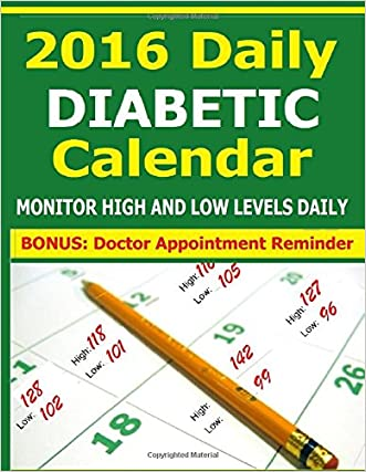 2016 Daily Diabetic Calendar: Keep track of your high and low blood sugar levels each day. Take results to doctor. BONUS: Doctor Appointment Reminder
