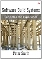 Software Build Systems: Principles and Experience Front Cover