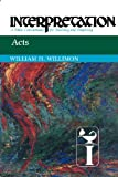 Acts: Interpretation: A Bible Commentary for Teaching and Preaching (0664236251) by Willimon, William H.