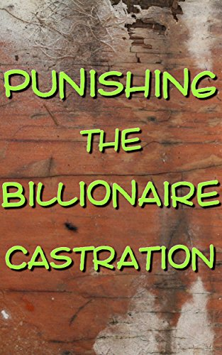 Punishing The Billionaire, Castration: He's So Easy To Control (Forced Seduced First Time) PDF