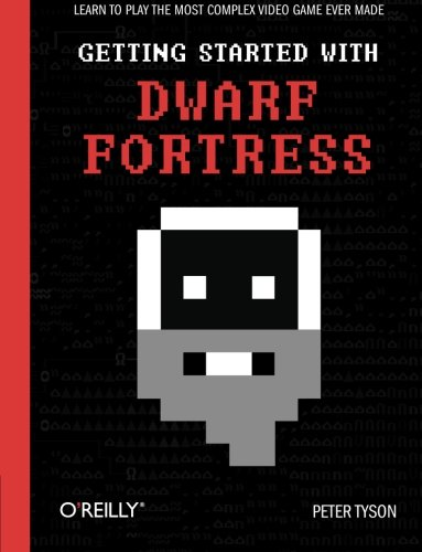 Peter Tyson - Getting Started with Dwarf Fortress: Learn to play the most complex video game ever made