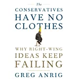 The Conservatives Have No Clothes: Why Right-Wing Ideas Keep Failing ~ Greg Anrig