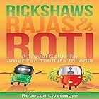 Rickshaws, Rajas and Roti: An India Travel Guide and Memoir Hörbuch von Rebecca Livermore Gesprochen von: Brie Anna Faye