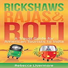 Rickshaws, Rajas and Roti: An India Travel Guide and Memoir | Livre audio Auteur(s) : Rebecca Livermore Narrateur(s) : Brie Anna Faye
