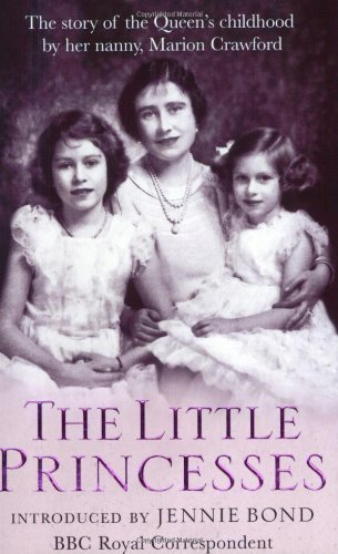 The Little Princesses: The Story Of The Queen's Childhood By Her Nanny Crawfie by Crawford, Marion (2003) Paperback