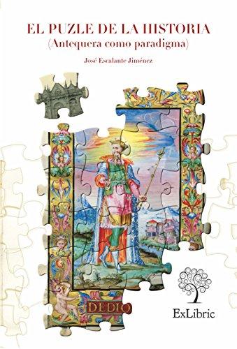 El puzle de la historia (Antequera como paradigma) (Spanish Edition)