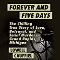 Forever and Five Days: The Chilling True Story of Love, Betrayal, and Serial Murder in Grand Rapids, Michigan Audiobook by Lowell Cauffiel Narrated by Pete Cross
