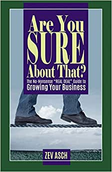Are You Sure About That?: The No-Nonsense REAL DEAL Guide To Growing Your Business