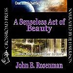 A Senseless Act of Beauty | John B. Rosenman