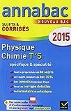Annales Annabac 2015 Physique-Chimie Tle S Spécifique & spécialité: sujets et corrigés du bac - Terminale S...