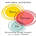 Dare, Dream, Do: Remarkable Things Happen When You Dare to Dream (       UNABRIDGED) by Whitney Johnson Narrated by Karen Saltus
