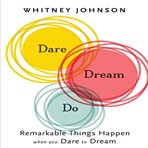 Dare, Dream, Do: Remarkable Things Happen When You Dare to Dream | [Whitney Johnson]