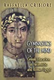 img - for Gymnastics of the Mind: Greek Education in Hellenistic and Roman Egypt book / textbook / text book