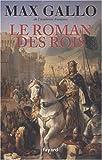 echange, troc Max Gallo - Le roman des rois : Les Grands Capétiens