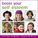 Boost Your Self Esteem: Boost Your Self-Esteem for 10-15 Year Olds (       UNABRIDGED) by Lynda Hudson Narrated by Lynda Hudson