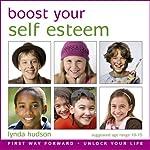 Boost Your Self Esteem: Boost Your Self-Esteem for 10-15 Year Olds | Lynda Hudson
