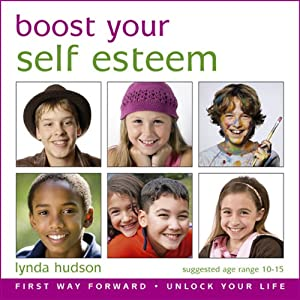 Boost Your Self Esteem: Boost Your Self-Esteem for 10-15 Year Olds | [Lynda Hudson]