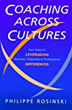 Coaching Across Cultures: New Tools for Leveraging National, Corporate & Professional Differences
