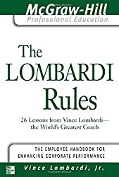 The Lombardi Rules: 26 Lessons from Vince Lombardi--The World's Greatest Coach (Introducing the McGraw-Hill Professional Education Series)