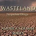 Wasteland: America's Demise, Book 1 (       UNABRIDGED) by Jacqueline Druga Narrated by Darren Ziegler