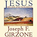 Jesus: His Life and Teachings Audiobook by Joseph F. Girzone Narrated by Raymond Todd