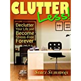 Clutter-Less! How to Declutter Your Life and Become Stress Free Forever