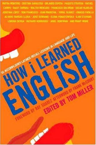 How I Learned English: 55 Accomplished Latinos Recall...