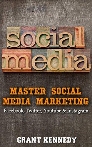 Social Media: Master Social Media Marketing – Facebook, Twitter, Youtube & Instagram (Social Media, Social Media Marketing, Facebook, Twitter, Youtube, Instagram, Pintrest)