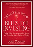 img - for The Little Book of Bull's Eye Investing: Finding Value, Generating Absolute Returns, and Controlling Risk in Turbulent Markets (Little Books. Big Profits) [Hardcover] [2012] (Author) John Mauldin book / textbook / text book