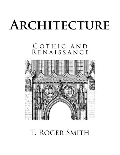 Architecture: Gothic and Renaissance (Gothic and Renaissance Architecture - Illustrated)