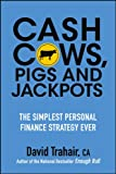 img - for Cash Cows, Pigs and Jackpots: The Simplest Personal Finance Strategy Ever book / textbook / text book