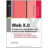 "Web X.0: Erfolgreiches Webdesign und professionelle Webkonzepte. Gestaltungsstrategien, Styleguides und Layouts f�r station�re und mobile Medien (X.media.press)von ""Torsten Stapelkamp"""