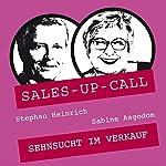 Sehnsucht im Verkauf (Sales-up-Call) | Stephan Heinrich,Sabine Asgodom