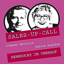 Sehnsucht im Verkauf (Sales-up-Call) Hörbuch von Stephan Heinrich, Sabine Asgodom Gesprochen von: Stephan Heinrich, Sabine Asgodom