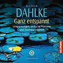 Ganz entspannt Hörbuch von Ruediger Dahlke Gesprochen von: Ruediger Dahlke