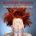Blunder Woman (       UNABRIDGED) by Tanya Eby Narrated by Tanya Eby