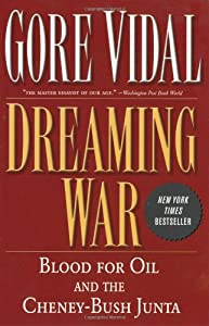 Dreaming War: Blood for Oil and the Cheney-Bush Junta (Nation Books) from Gore Vidal