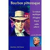 Bourbon pittoresque - Le roman mythique d'Eugène Dayot enfin achevé