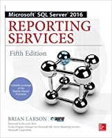 Microsoft SQL Server 2016 Reporting Services, 5th Edition Front Cover