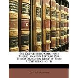 Die Constitutio Criminali Theresiana: Ein Beitrag Zur Theresianischen Reichts- Und Rechtsgeschichte (German Edition)