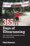 Matthew Bednorz 365 Days of Ultrarunning: One Man's Life Changing Journey into Ultrarunning
