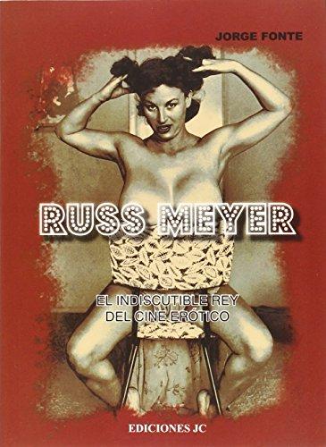 Russ Meyer. El indiscutible rey del cine erótico (Directores de cine)