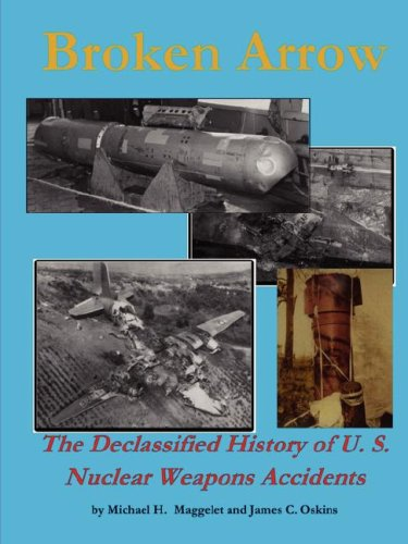 Broken Arrow - The Declassified History of U.S. Nuclear Weapons Accidents: James C. Oskins, Michael H. Maggelet: 9781435703612: Amazon.com: Books