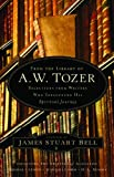 img - for From the Library of A. W. Tozer: Selections From Writers Who Influenced His Spiritual Journey book / textbook / text book