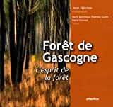 For�t de Gascogne, l'esprit de la for�t : Le plus grand massif forestier d'Europe