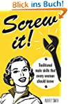 Screw it!: Traditional Male Skills Th...