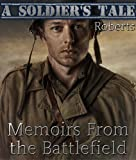 A Soldiers Tale: Memoirs from the Battlefield