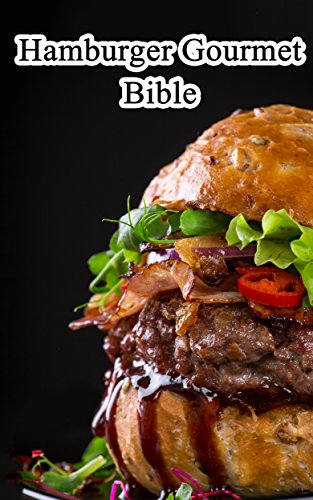 Hamburger Gourmet Bible:  Delicious And Mouth-watering  Burger Recipes Easy To Make, Impress Your Friends by Jake Rivers