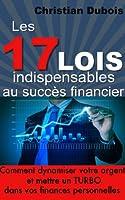 Les 17 lois indispensables au succ�s financier. Comment dynamiser votre argent et mettre un turbo dans vos finances personnelles