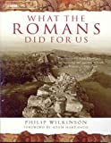 What the Romans Did for Us (075226172X) by Wilkinson, Philip